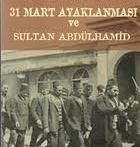 31 Mart olayını Sultan II.Abdülhamid mi tertipledi?