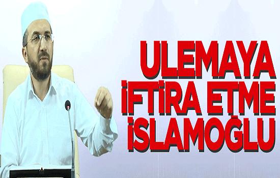 Ulemaya İftira Etme İslamoğlu