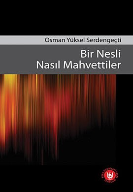 Osman Yüksel Serdengeçti – Bir Nesli Nasıl Mahvettiler