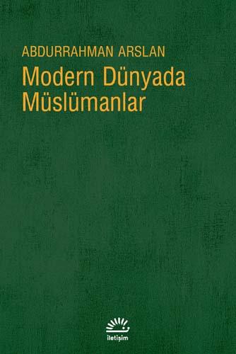 Abdurrahman Arslan – Modern Dünyada Müslüman Adlı Kitabından Alıntılar