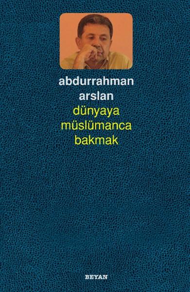 """Abdurrahman Arslan – Dünyaya Müslümanca Bakmak """"Alıntılar"""""""