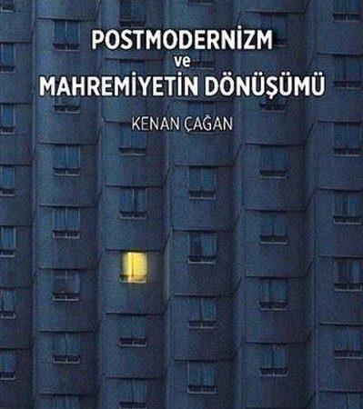 """Kenan Çağan – Postmodernizm ve Mahremiyetin Dönüşümü """"Alıntılar"""""""