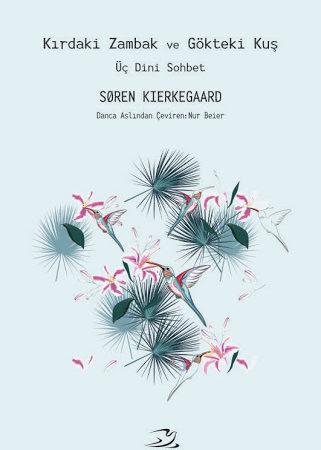 """Soren Kierkegaard – Kırdaki Zambak ve Gökteki Kuş """"Alıntılar"""""""