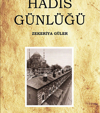"""Prof.Dr.Zekeriya Güler – Hadis Günlüğü """"Alıntılar"""""""