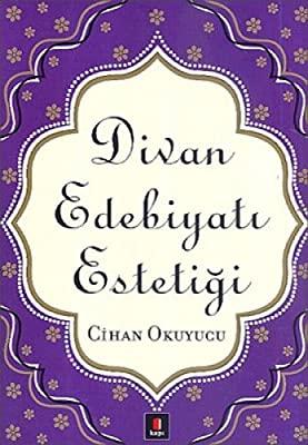 Cihan Okuyucu – Divan Edebiyatı Estetiği -Alıntılar