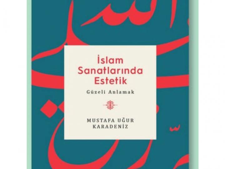 Mustafa Uğur Karadeniz – İslam Sanatlarında Estetik -Alıntılar-
