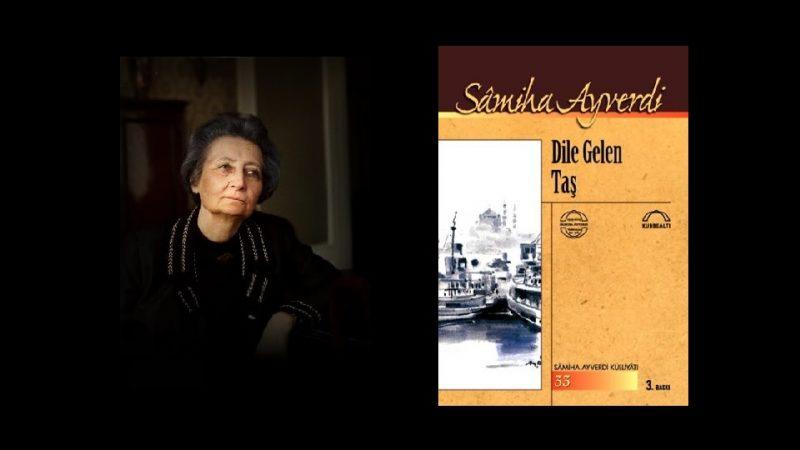 Samiha Ayverdi – Dile Gelen Taş  -Notlarım
