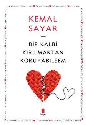 Kemal Sayar – Bir Kalbi Kırılmaktan Koruyabilsem   -Alıntılar